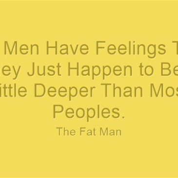 Fat Men Have Feelings Too!